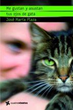 me gustan y asustan tus ojos de gata jose maria plaza 9788408091042