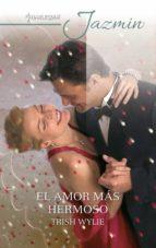 el amor más hermoso (ebook) trish wylie 9788413070742