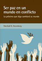 ser paz en un mundo en conflicto: lo proximo que diga cambiara su mundo marshall b. rosenberg 9788415053842