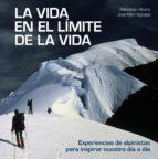 la vida en el limite de la vida: experiencias de alpinistas para inspirar nuestro dia a dia sebastian alvaro jose mari azpiazu 9788416890842
