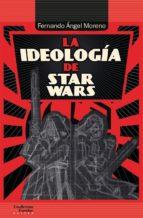la ideología de star wars fernando angel moreno 9788417134242