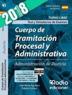 cuerpo de tramitación procesal y administrativa: administración de justicia. test y simulacros de examen 2018 9788417287542