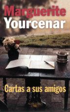 cartas a sus amigos-marguerite yourcenar-9788420428642