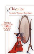 chiquita (premio alfaguara de novela)-antonio orlando rodriguez-9788420472942