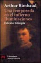 una temporada en el infierno ; iluminaciones (ed. bilingüe) arthur rimbaud 9788420637242