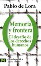 memoria y frontera: el desafio de los derechos humanos-pablo de lora deltoro-9788420660042