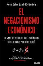 el negacionismo economico: un manifiesto contra los economistas secuestrados por su ideologia pierre cahuc andre zylberberg 9788423429042