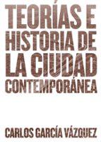 teorias e historia de la ciudad contemporanea carlos garcia vazquez 9788425228742