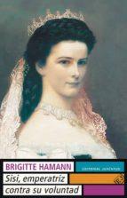 sissi: emperatriz contra su voluntad (5ª ed.) brigitte hamann 9788426123442