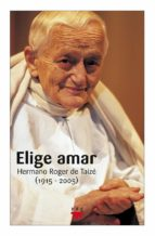 elige amar: hermano roger taize 1915-2005-esther roperti paez-bravo-9788428820042