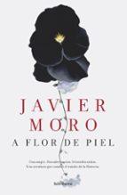 a flor de piel-javier moro-9788432224942