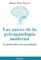 las raices de la psicopatologia moderna: la melancolia y la esqui zofrenia-marino perez alvarez-9788436826142