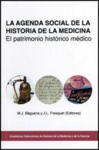 El libro de La agenda social de la historia de la medicina: el patrimonio his torico medico autor M.J. BAGUENA DOC!