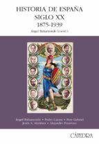 historia de españa siglo xx, 1875 1939 9788437618142