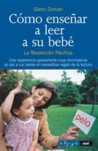 como enseñar a leer a su bebe: la revolucion pacifica-glenn doman-janet doman-9788441407442