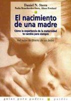 el nacimiento de una madre: como la experiencia de la maternidad te cambia para siempre-daniel n. stern-9788449307942