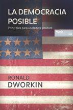la democracia posible: principios para un debate politico-ronald dworkin-9788449320842