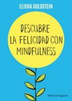 descubre la felicidad con mindfulness: los 7 pasos para recuperar el control de tu mente, tu estado de animo y tu vida elisha goldstein 9788449332142