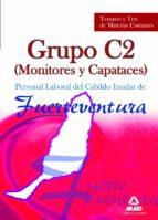 PERSONAL LABORAL DEL CABILDO INSULAR DE FUERTEVENTURA. GRUPO C2 (MONITORES Y CAPATACES). TEMARIO Y TEST DE MATERIAS COMUNES