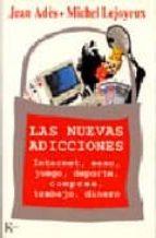 las nuevas adicciones: internet, sexo, juego, deporte, compras, t rabajo, dinero jean ades michel lejoyeux 9788472455542