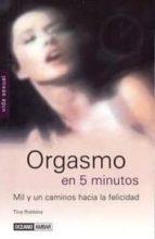 orgasmo en 5 minutos: mil y un caminos hacia la felicidad-tina robbins-9788475563442