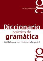 diccionario practico de gramatica: 800 fichas de uso correcto del español oscar cerrolaza gili 9788477116042