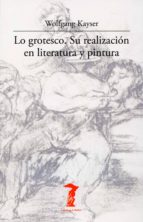 lo grotesco: su realizacion en literatura y pintura wolfgang kayser 9788477746942