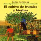 el cultivo de frutales y hierbas (manual practico de la vida auto suficiente) (6ª ed.)-john seymour-9788480761642