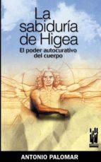 la sabiduria de higea. el poder curativo del cuerpo antonio palomar 9788481364842