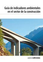 guía de indicadores ambientales en el sector de la construcción (pdf) (ebook)-9788481437942