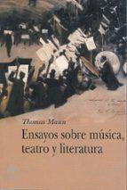 ensayos sobre musica, teatro y literatura-thomas mann-9788484281542