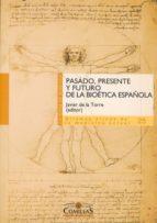 pasado, presente y futuro de la bioetica española-javier de torre diaz-9788484683742