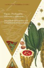 cacao: produccion, consumo y comercio: del período prehispanico a la actualidad en america latina laura (coord.) caso barrera 9788484899242