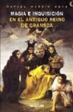 magia e inquisicion en el antiguo reino de granada-rafael martin soto-9788489672642