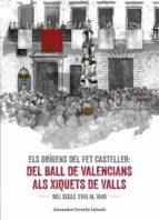 els origens del fet casteller: del ball de valencians als xiquets de valls: del segle xviii al 1849-alexandre cervello salvado-9788490345542