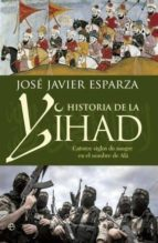 historia de la yihad: catorce siglos de sangre en el nombre de ala-jose javier esparza-9788490603642