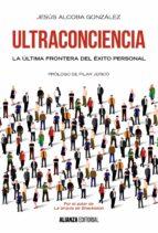 ultraconciencia: la ultima frontera del exito personal jesus alcoba gonzalez 9788491044642