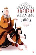 historia absurda de españa (ebook)-ad absurdum-9788491640042