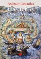 El libro de Las utopias renacentistas autor FEDERICO GONZALEZ FRIAS TXT!