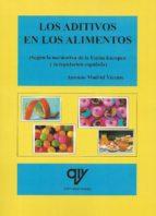 los aditivos en los alimentos (segun la normativa de la union europea y la legislacion española) antonio madrid vicente 9788494285042