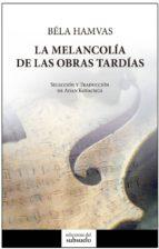 la melancolia de las obras tardias-bela hamvas-9788494432842
