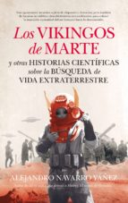 LOS VIKINGOS DE MARTE Y OTRAS HISTORIAS CIENTIFICAS SOBRE LA BUSQUEDA DE VIDA EXTRATERRESTRE