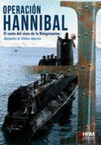 El libro de Operacion hannibal: el canto del cisne de la kriegsmarine autor ALEJANDRO VILCHES ALARCON DOC!