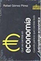 que no cambia en economia cuando parece que cambia todo rafael gomez perez 9788494651342