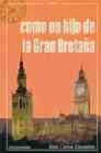 El libro de Como un hijo de la gran bretaña autor JUAN CARLOS EIZAGUIRRE DOC!
