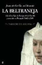 juana de castilla, mal llamada la beltraneja: vida de la hija de enrique iv y su exilio en portugal tarsicio de azcona 9788497345842