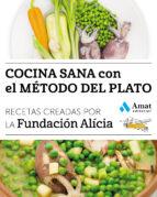 cocina sana con el metodo del plato: recetas creadas por la fundacion alicia-9788497358842