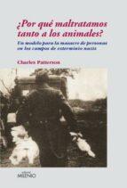 ¿por que maltratamos tanto a los animales? un modelo para la masa cre de personas en los campos de exterminio nazis charles patterson 9788497432542