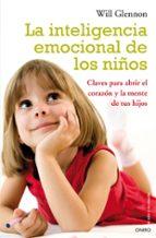 la inteligencia emocional de los niños: claves para abrir el cora zon y la mente de tu hijo-will glennon-9788497544542