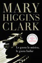El libro de Le gusta la musica, le gusta bailar autor MARY HIGGINS CLARK EPUB!